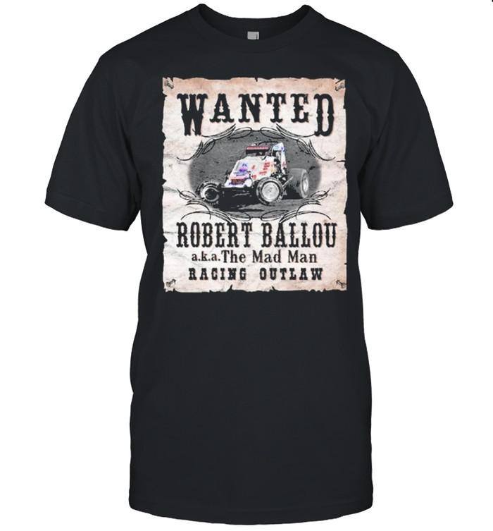 Wanted Robert Ballou the Mad Man racing Outlaw shirt