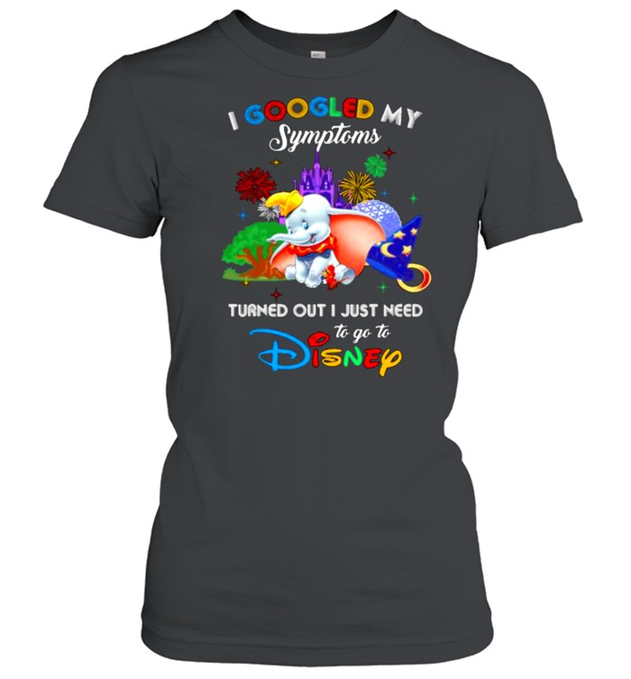 I Googled My Symptoms Turned Out I Just Need To Go To Disney Dumbo Movie  Classic Women's T-shirt