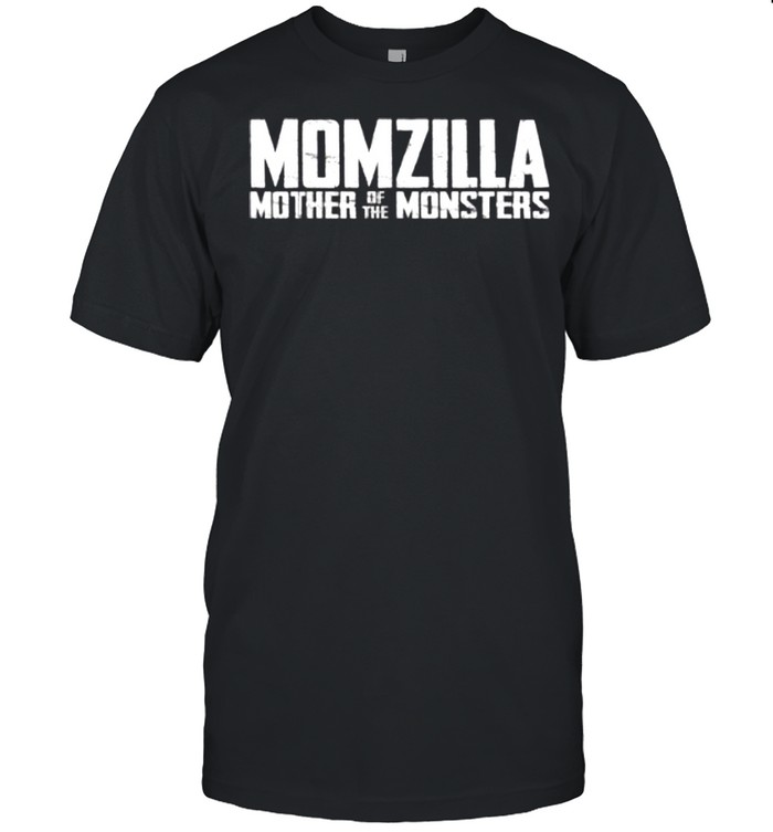 Momzilla Mother Of The Monsters shirt