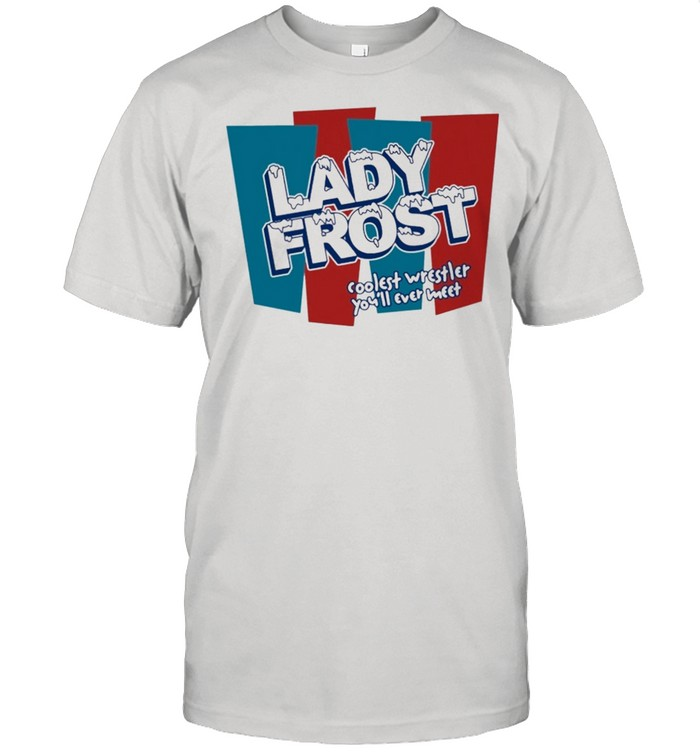 Lady frost coolest wrestler youll ever meet shirt