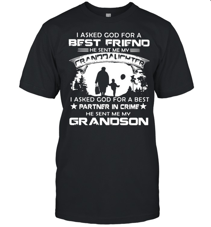 I Asked God For A Best Friend He Sent Me My Granddaughter Grandson Shirt