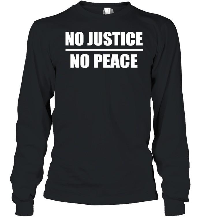 No Justice No Peace shirt Long Sleeved T-shirt