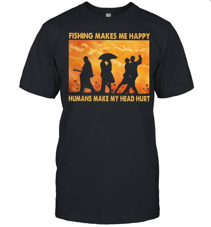 Fishing Makes Me Happy Humans Make My Head Hurt Shirt