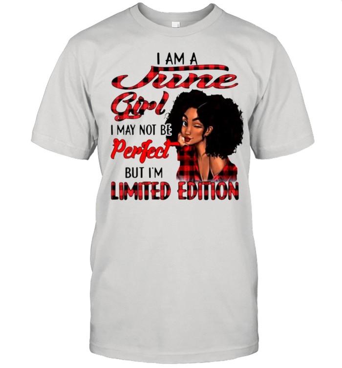 I am a june girl I may not be perfect but I'm limited edition shirt Classic Men's T-shirt