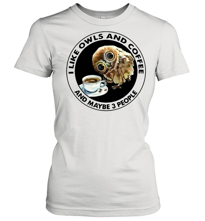 I Like Owls And Coffee And Maybe 3 People T-shirt Classic Women's T-shirt