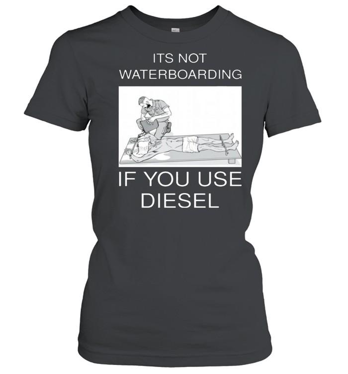 Its not waterboarding if you use diesel shirt Classic Women's T-shirt