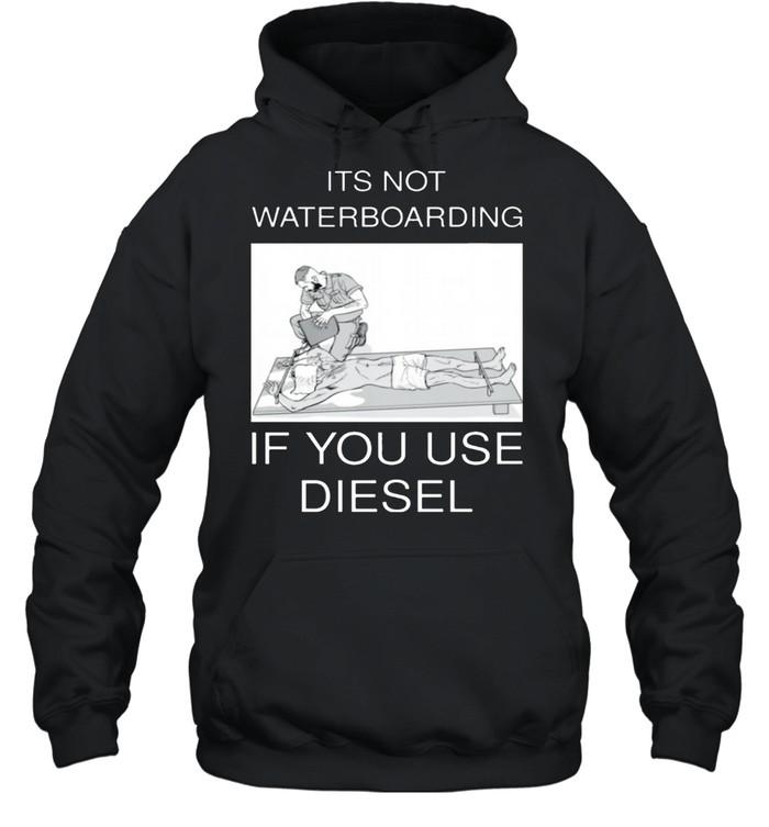 Its not waterboarding if you use diesel shirt Unisex Hoodie