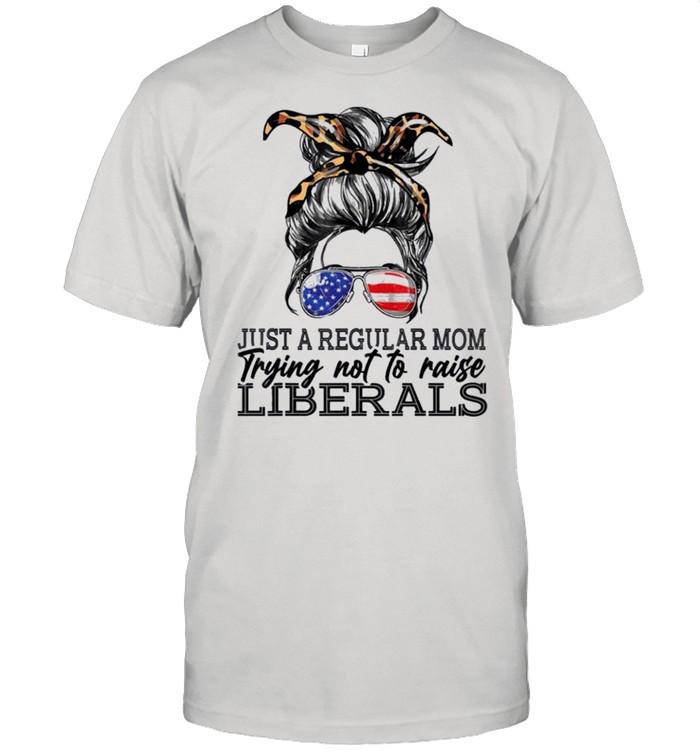 Just a regular mom trying not to raise liberals shirt