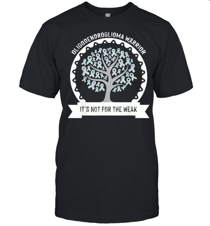 Oligodendroglioma awareness its not for the weak shirt