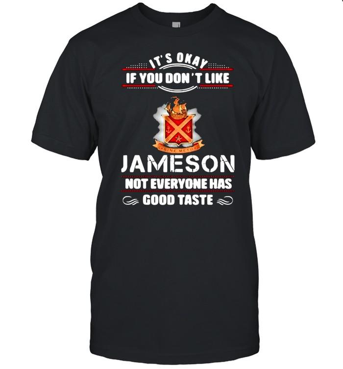 Its Okay If You Don't Like Jameson Not Everyone Has Good Taste  Classic Men's T-shirt