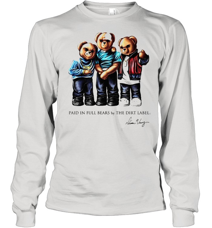 Paid in full bears by the dirt label shirt Long Sleeved T-shirt