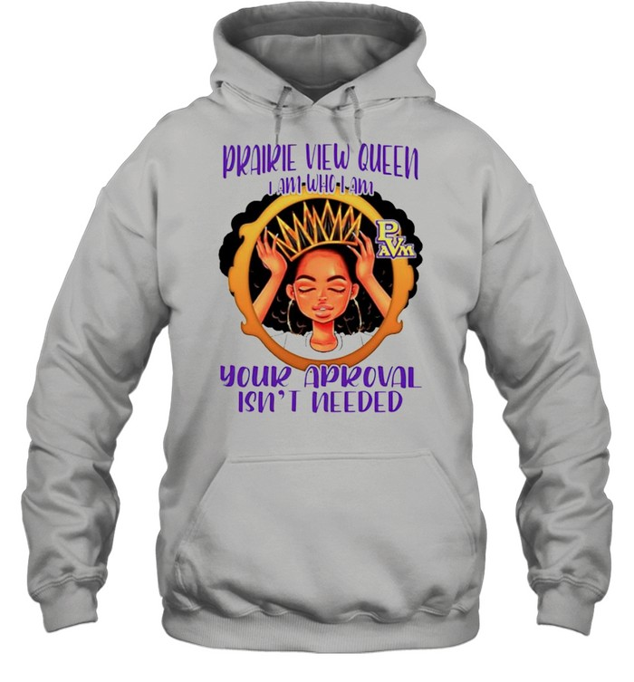 Prairie View queen I am who I am your approval isnt needed shirt Unisex Hoodie