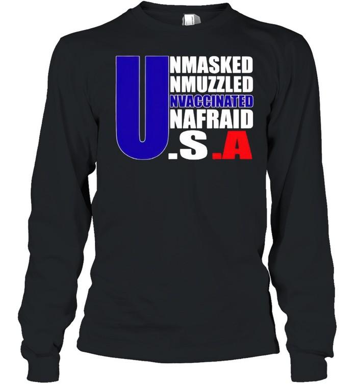 America flag Unmasked Unmuzzled Unvaccinated Unafraid shirt Long Sleeved T-shirt