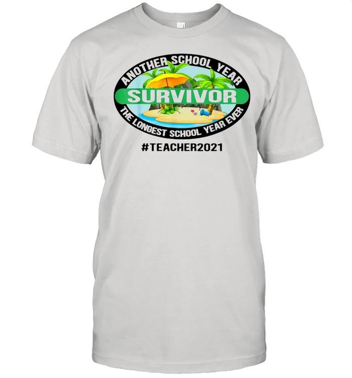 Another School Year Survivor The Longest School Year Ever #Teacher2021 Shirt