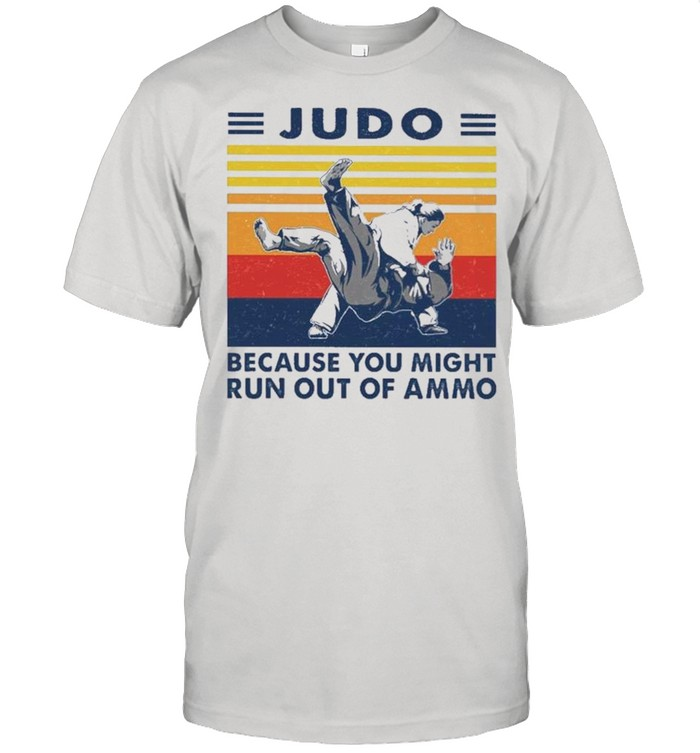 Judo Because You Might Run Out Of Ammo Vintage Retro 2021 shirt