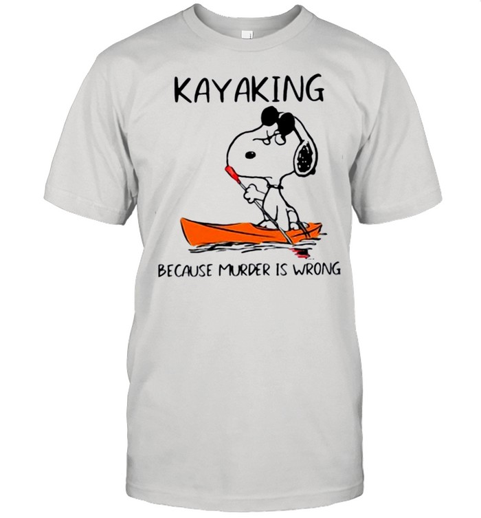 Snoopy kayaking because murder is wrong shirt