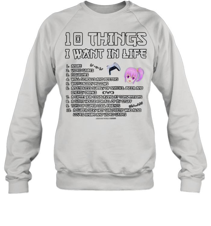 10 Things I Want In Life Anime Video Game Novelty shirt Unisex Sweatshirt