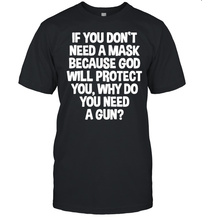 Don't Need A Mask Because God Protect You But Why Need A Gun shirt