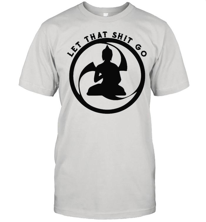 Let That Shitgo Buddha Shit Go Yoga T-shirt