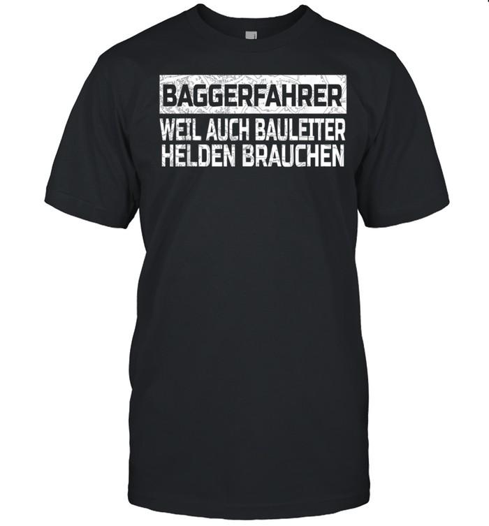 Men's Digger Driver Weil Auch Bauleiter Helden Brauchen shirt