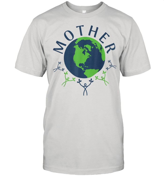 Our mother earth shirt