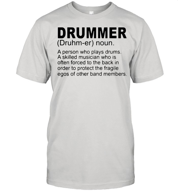 Drummer noun a person who plays drums a skilled musician who is often forced to the back shirt