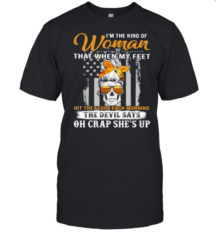 I'm The Kind Of Woman That When My Feet Oh Crap She's Up Skull Sunflower Shirt