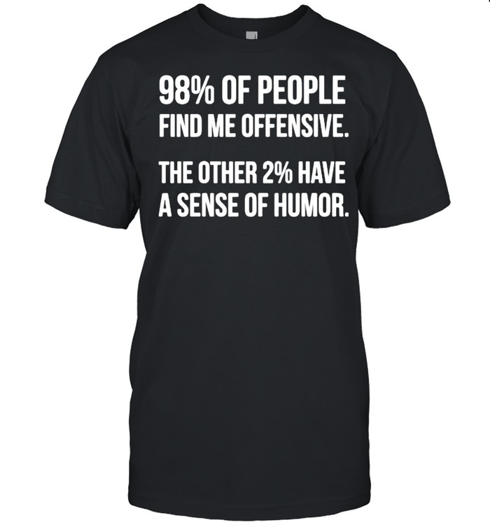 98% of people find me offensive the other 2% have a sense of humor shirt Classic Men's T-shirt