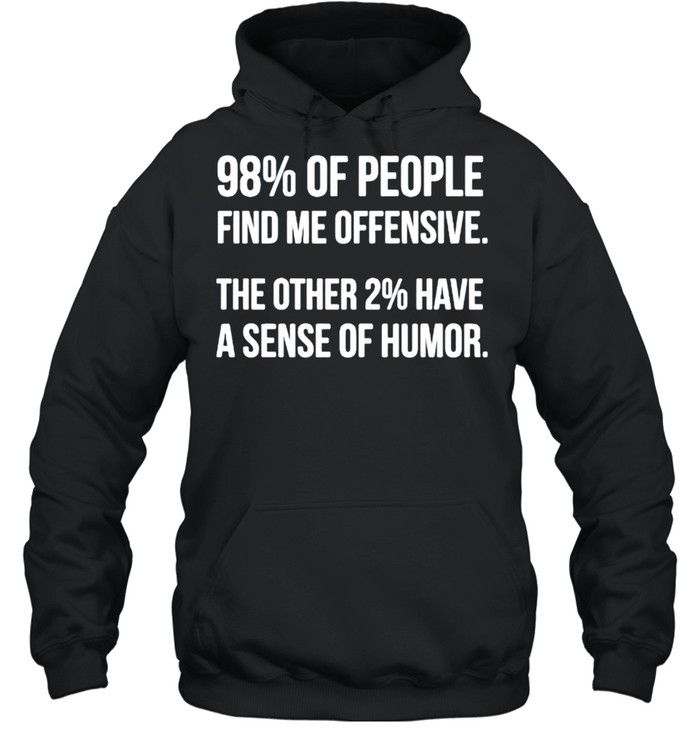 98% of people find me offensive the other 2% have a sense of humor shirt Unisex Hoodie