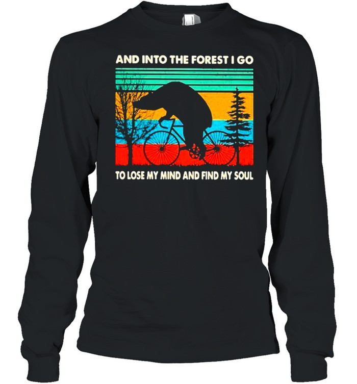 And into the forest I go to lose my mind and find my soul shirt Long Sleeved T-shirt