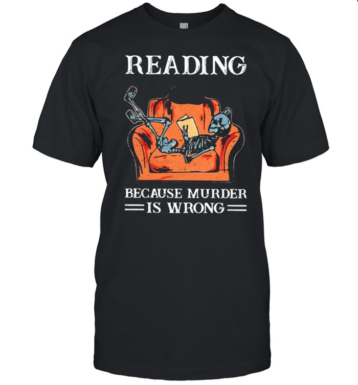 Books Reading Because Murder Is Wrong shirt