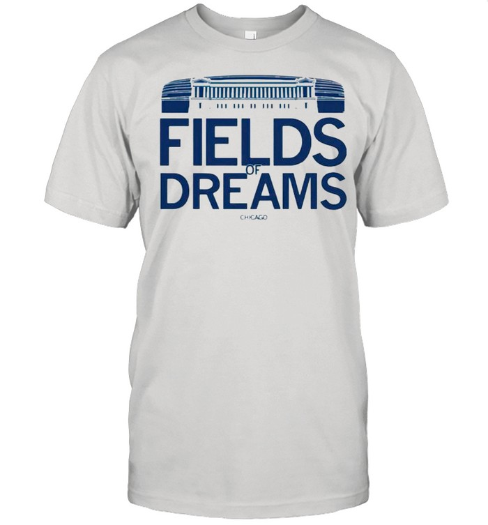 Fields of dreams Chicago shirt