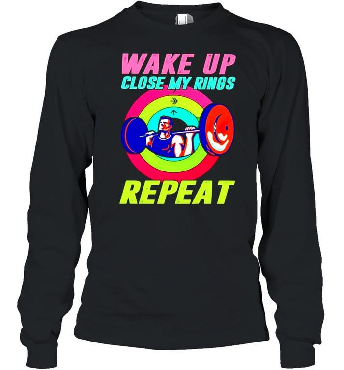 Wake up close my rings repeat shirt Long Sleeved T-shirt