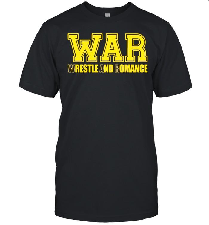 War Wrestle And Romance shirt