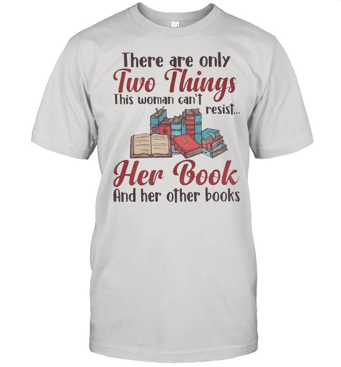Book – They Are Only Two Things This Woman Can't Resist Her Book And Her Other Books shirt