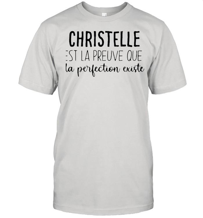 Christelle EST La Preuve Que La Perfection Existe Shirt