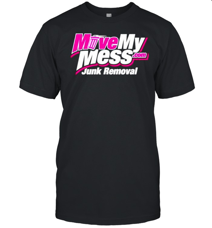 Move my mess junk removal shirt