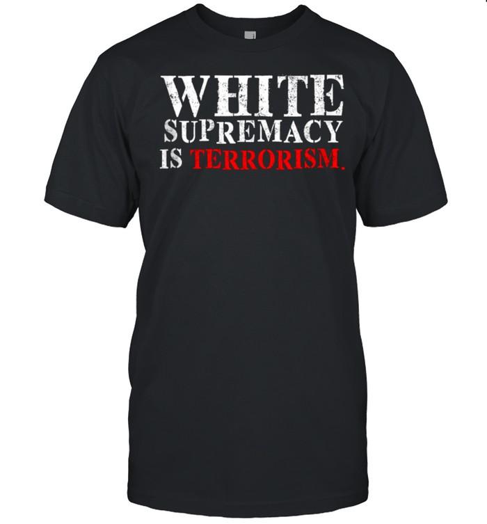 WhiteSupremacy Is Terrorism shirt