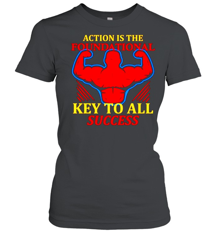 Action is the foundational key to all success shirt Classic Women's T-shirt