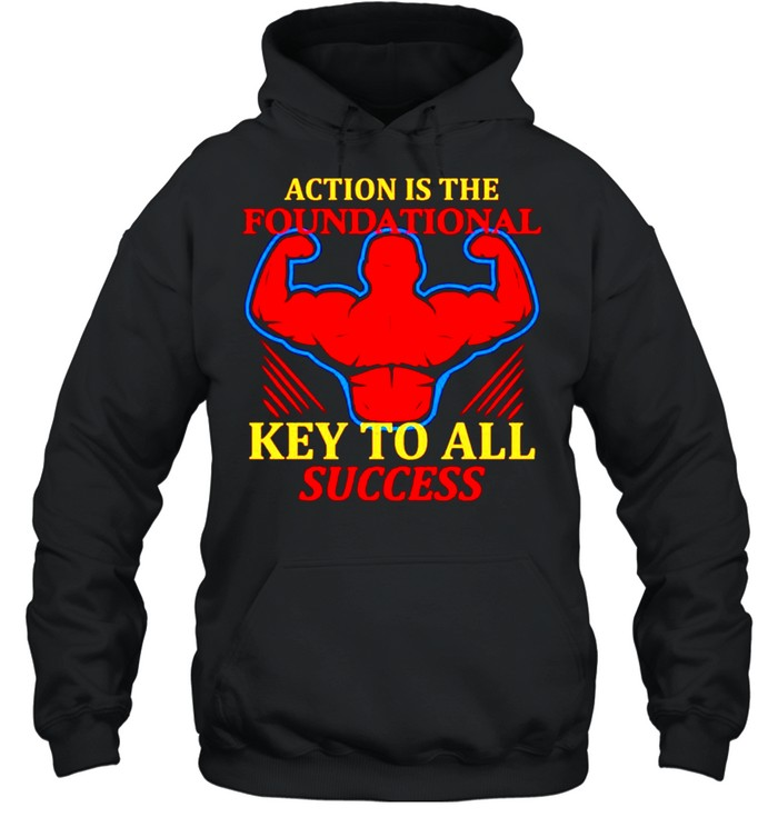 Action is the foundational key to all success shirt Unisex Hoodie