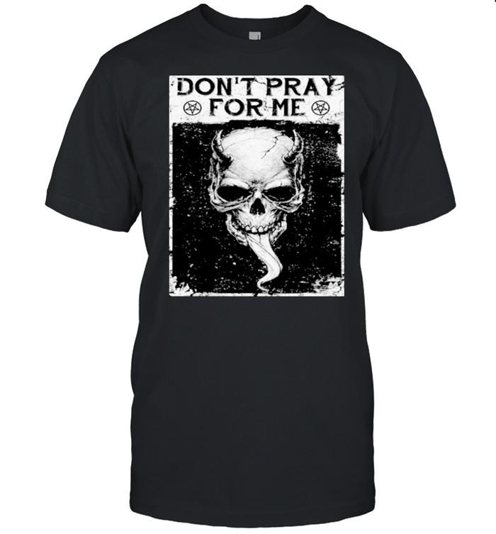Skull dont pray for me shirt