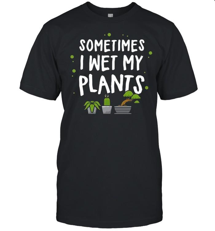 Sometimes I Wet My Plants shirt Classic Men's T-shirt
