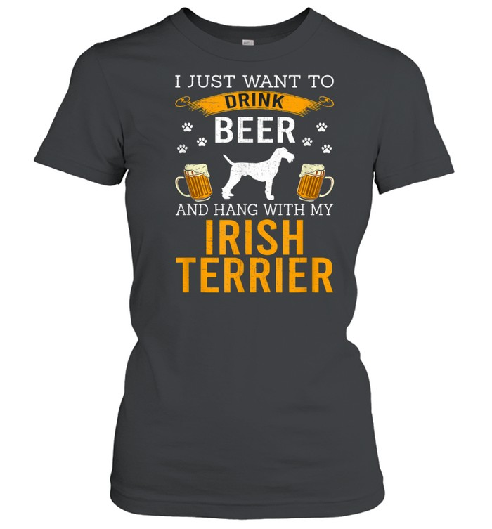I Just Want To Drink Beer & Hang With My Irish Terrier shirt Classic Women's T-shirt