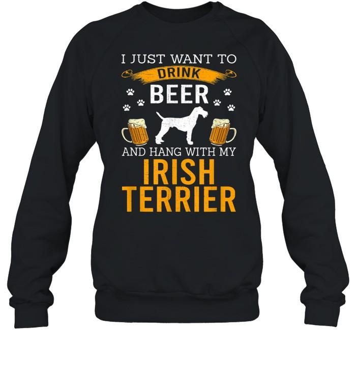 I Just Want To Drink Beer & Hang With My Irish Terrier shirt Unisex Sweatshirt