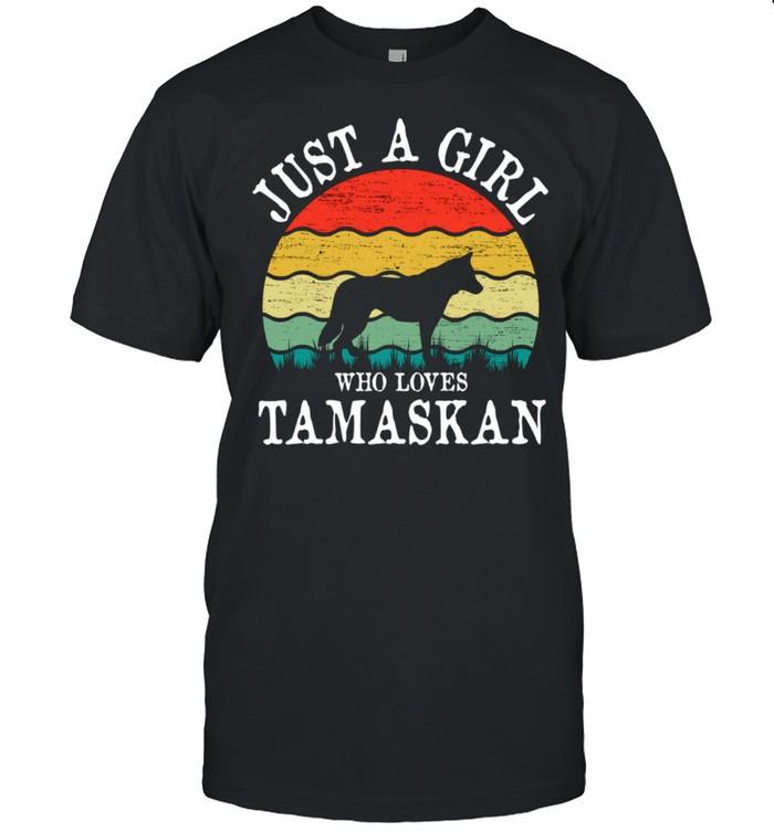 Just A Girl Who Loves Tamaskan Dog shirt