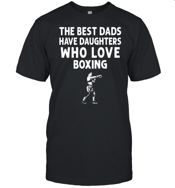 The Best Dads Have Daughters Who Love Boxing shirt Classic Men's T-shirt