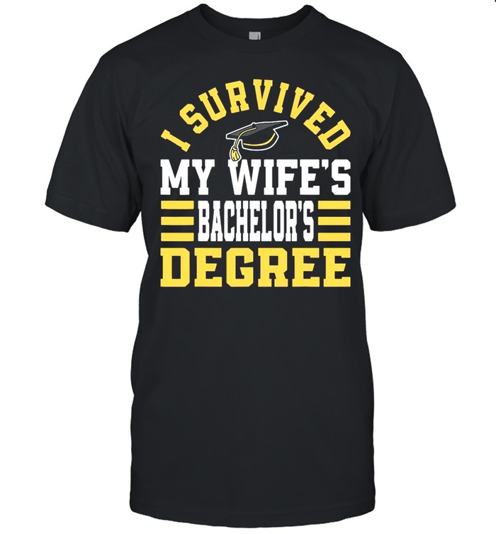 I Survived My Wifes Bachelor's Degree Shirt
