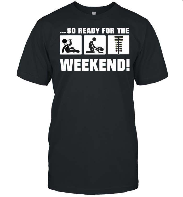 So Ready For The Weekend Drinking Fucking And Spotlight shirt Classic Men's T-shirt