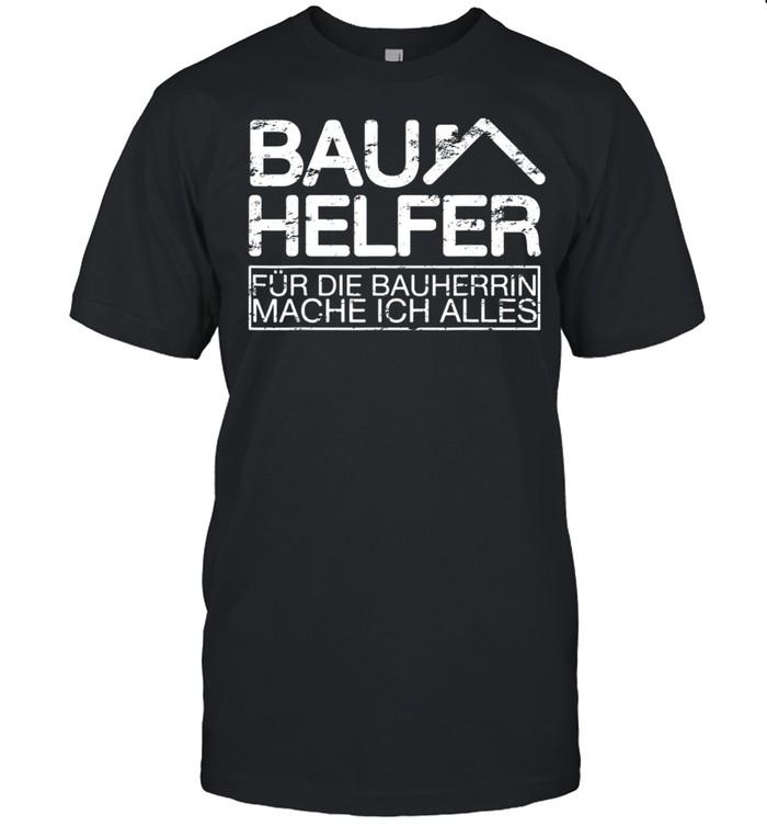 Bauhelfer Für Die Bauherrin Mache Ich Alles I Eigenheim shirt Classic Men's T-shirt