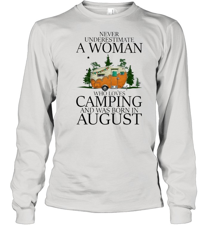 Never underestimate a woman who loves camping and was born in August shirt Long Sleeved T-shirt